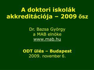 A doktori iskolák akkreditációja – 2009  ősz Dr. Bazsa György  a MAB elnöke mab.hu