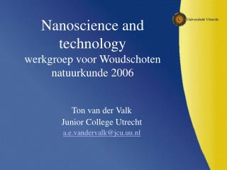 Nanoscience and technology werkgroep voor Woudschoten natuurkunde 2006