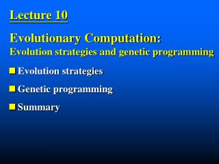 Lecture 10 Evolutionary Computation:       Evolution strategies and genetic programming