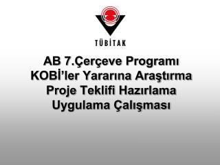 AB 7.Çerçeve Programı KOBİ'ler Yararına Araştırma Proje Teklifi Hazırlama Uygulama Çalışması