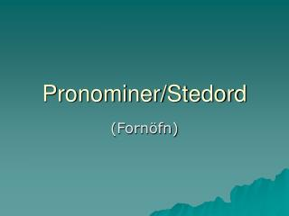 Pronominer/Stedord