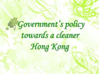 Government's policy  towards a cleaner Hong Kong