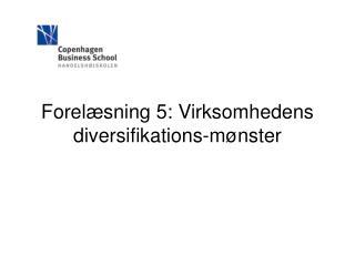 Forelæsning 5: Virksomhedens diversifikations-mønster