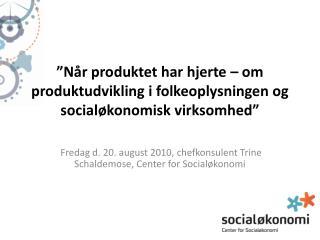 """Når produktet har hjerte – om produktudvikling i folkeoplysningen og socialøkonomisk virksomhed"""