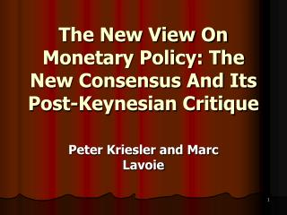 The New View On Monetary Policy: The New Consensus And Its Post-Keynesian Critique