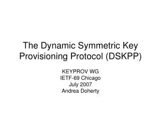The Dynamic Symmetric Key Provisioning Protocol (DSKPP)