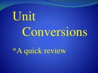 Unit  	Conversions *A quick review