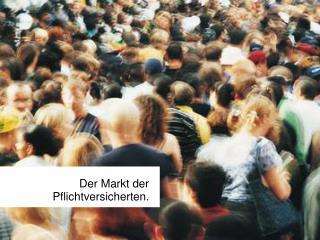 Der Markt der Pflichtversicherten.
