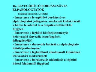 16. LEVEGŐHŰTŐ BORDÁSCSÖVES     ELPÁROLOGTATÓK Szakmai ismeretek A 16 tétel