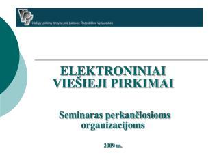 ELEKTRONINIAI VIE ŠIEJI PIRKIMAI Seminaras perkančiosioms organizacijoms  2009 m.