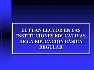EL PLAN LECTOR EN LAS INSTITUCIONES EDUCATIVAS DE LA EDUCACI N B SICA REGULAR