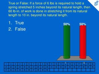 True or False: If a force of 6 lbs is required to hold a spring stretched 5 inches beyond its natural length, then 60 lb