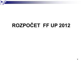 ROZPOČET  FF UP 2012