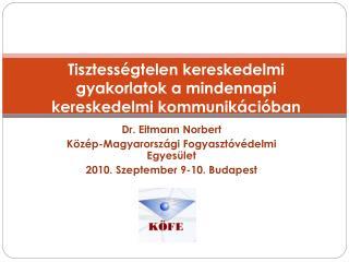 Dr. Eitmann Norbert Közép-Magyarországi Fogyasztóvédelmi Egyesület 2010. Szeptember 9-10. Budapest