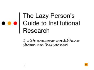 The Lazy Person s Guide to Institutional Research