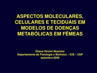 ASPECTOS MOLECULARES, CELULARES E TECIDUAIS EM MODELOS DE DOENÇAS METABÓLICAS EM FÊMEAS