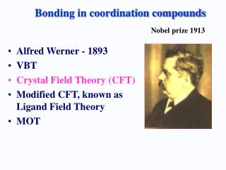 Alfred Werner - 1893  VBT  Crystal Field Theory CFT  Modified CFT, known as Ligand Field Theory  MOT