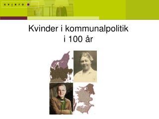 Kvinder i kommunalpolitik  i 100 år