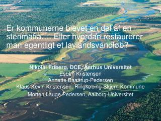 Nikolai Friberg, DCE, Aarhus Universitet Esben Kristensen Annette Baattrup-Pedersen