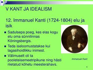 V KANT JA IDEALISM 12. Immanuel Kanti (1724-1804) elu ja isik