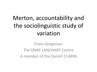 Merton, accountability and the sociolinguistic study of variation
