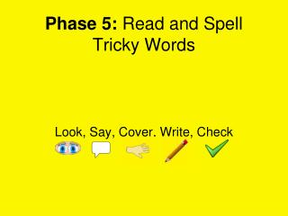 Phase 5: Read and Spell Tricky Words