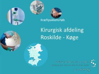 Kr�ftpakkeforl�b Kirurgisk afdeling Roskilde - K�ge