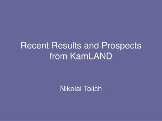 Recent Results and Prospects from KamLAND