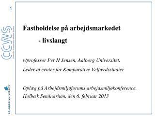 Fastholdelse på arbejdsmarkedet - livslangt v/professor Per H Jensen, Aalborg Universitet.