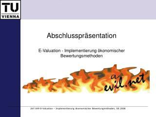 Abschlusspr�sentation E-Valuation - Implementierung �konomischer Bewertungsmethoden