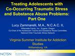 Treating Adolescents with  Co-Occurring Traumatic Stress and Substance Abuse Problems:  Part One