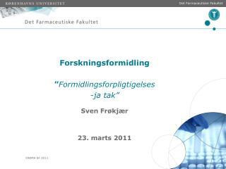 Forskningsformidling � Formidlingsforpligtigelses  ja tak� Sven Fr�kj�r 23. marts 2011