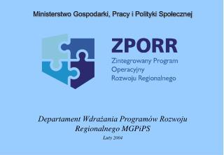 Departament Wdrażania Programów Rozwoju Regionalnego MGPiPS Luty  2004
