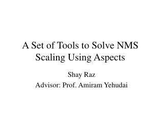 A Set of Tools to Solve NMS Scaling Using Aspects