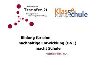 Bildung f r eine  nachhaltige Entwicklung BNE   macht Schule   Melanie Helm, M.A.