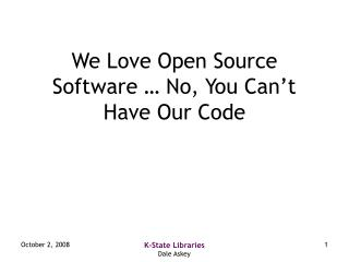 We Love Open Source Software … No, You Can't Have Our Code