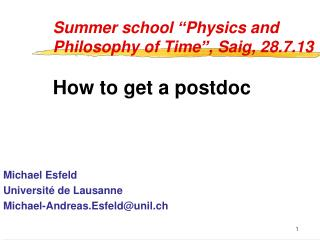 "Summer school  "" Physics and Philosophy of Time "" , Saig, 28.7.13 How to get a postdoc"