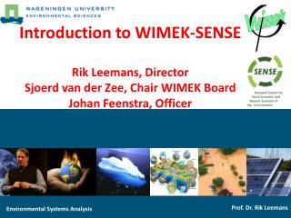 Introduction to WIMEK-SENSE Rik Leemans, Director Sjoerd van der Zee, Chair WIMEK Board