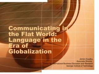 Communicating in the Flat World: Language in the Era of Globalization