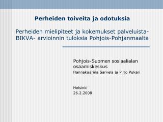 Pohjois-Suomen sosiaalialan osaamiskeskus Hannakaarina Sarvela ja Pirjo Pukari Helsinki  26.2.2008