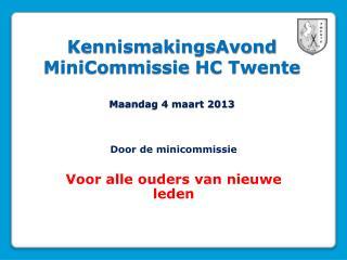 KennismakingsAvond  MiniCommissie  HC Twente Maandag 4 maart 2013