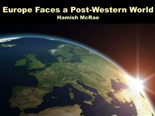 Europe Faces a Post-Western World Hamish McRae