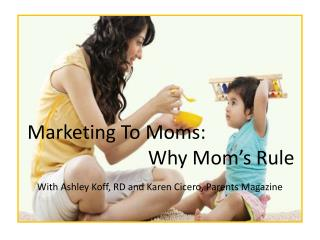 Marketing To Moms:                           Why Mom's Rule