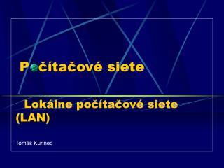 P čítačové siete  Lokálne počítačové siete ( LAN )