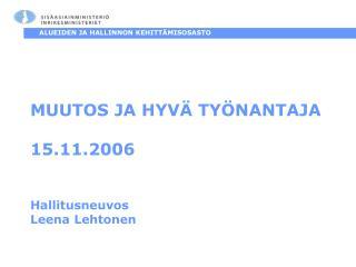 MUUTOS JA HYVÄ TYÖNANTAJA 15.11.2006 Hallitusneuvos Leena Lehtonen