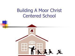 Building A Moor Christ Centered School