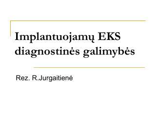 Implantuojamų EKS diagnostinės galimybės