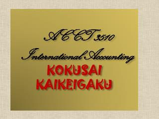 ACCT 3510 International Accounting  KOKUSAI  KAIKEIGAKU