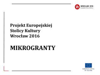 Projekt Europejskiej Stolicy Kultury Wroc?aw 2016 MIKROGRANTY