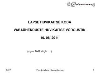 LAPSE HUVIKAITSE KODA  VABAÜHENDUSTE HUVIKAITSE VÕRGUSTIK 10. 08. 2011